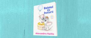 Balonul cu bucurii. Poezii pentru copii/Alexandra Vasiliu
