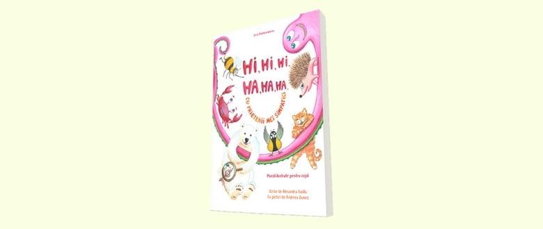 Hi, hi, hi, ha, ha, ha, cu prietenii mei simpatici. Poezii ilustrate pentru copii
