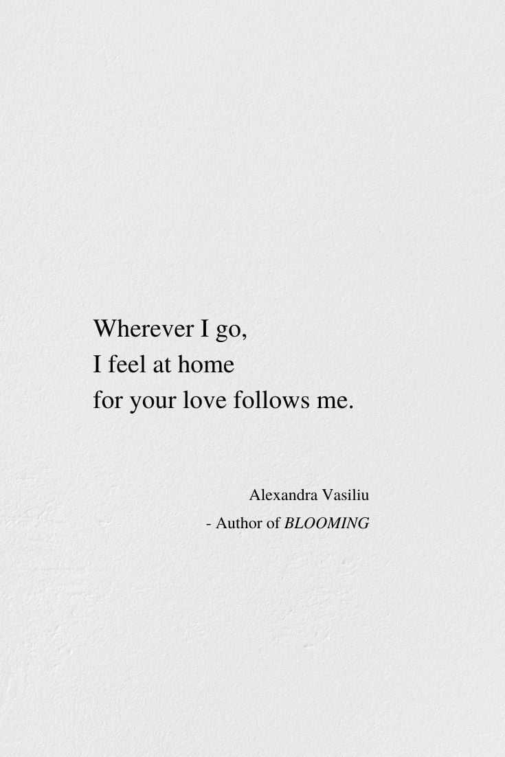Wherever I Go - Love Poem by Alexandra Vasiliu, Author of BLOOMING