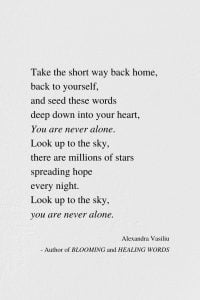 You Are Never Alone - Inspiring Poem by Alexandra Vasiliu, Author of BLOOMING and HEALING WORDS