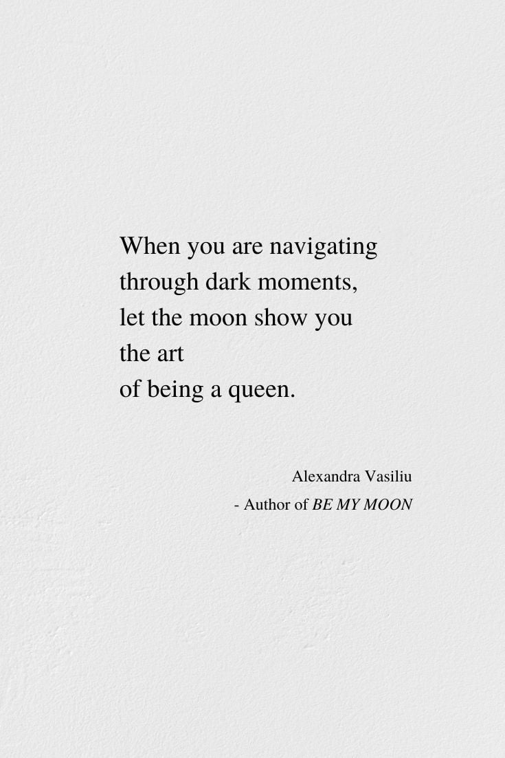 Be A Queen - Inspirational Poem by Alexandra Vasiliu, Author of BE MY MOON, HEALING WORDS, and BLOOMING