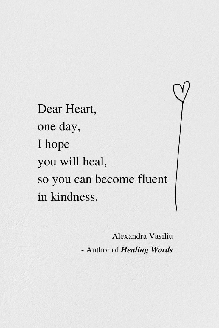 Dear Heart - Poem by Alexandra Vasiliu, Author of HEALING WORDS, BE MY MOON, and BLOOMING