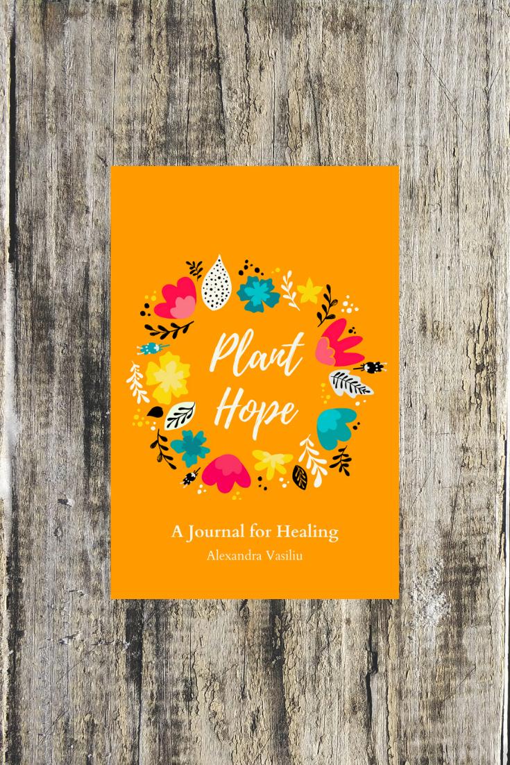Plant Hope _Journal for Healing by Alexandra Vasiliu