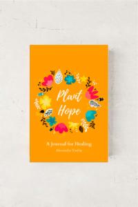 Plant Hope: A Journal For Healing by Alexandra Vasiliu