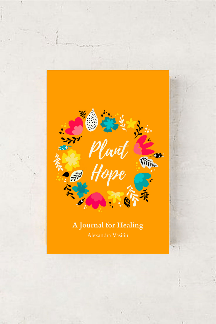 Plant Hope: A Journal For Healing by Alexandra Vasiliu